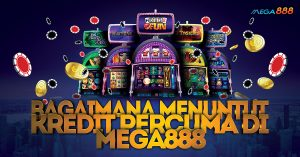 Bagaimana Menuntut Kredit Percuma Di Mega888 03